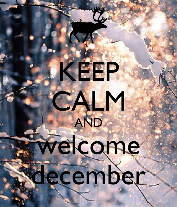 KEEP CALM AND welcome december Poster | djkjdkd | Keep ...