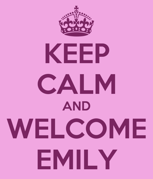 KEEP CALM AND WELCOME EMILY