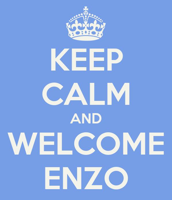 KEEP CALM AND WELCOME ENZO