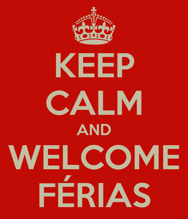 KEEP CALM AND WELCOME FÉRIAS