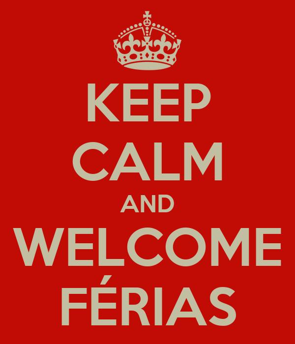 KEEP CALM AND WELCOME FÉRIAS