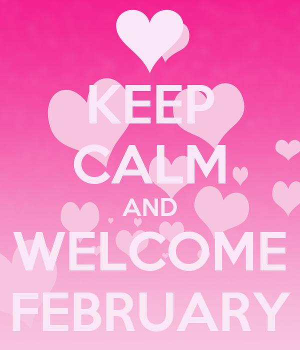 KEEP CALM AND WELCOME FEBRUARY