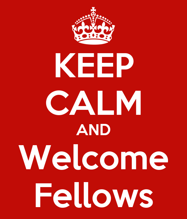 KEEP CALM AND Welcome Fellows