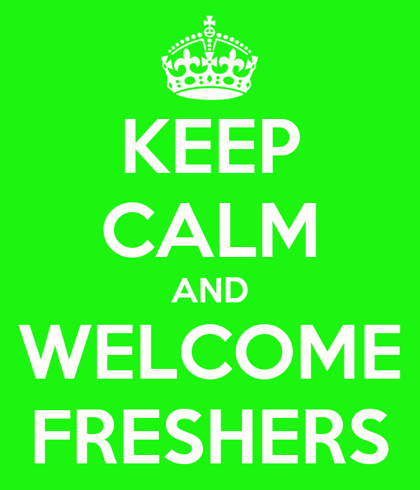 KEEP CALM AND WELCOME FRESHERS