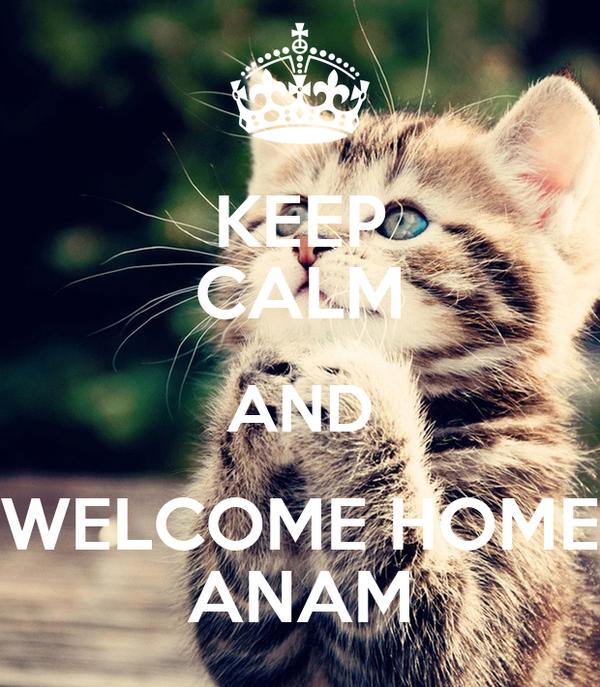KEEP CALM AND WELCOME HOME ANAM