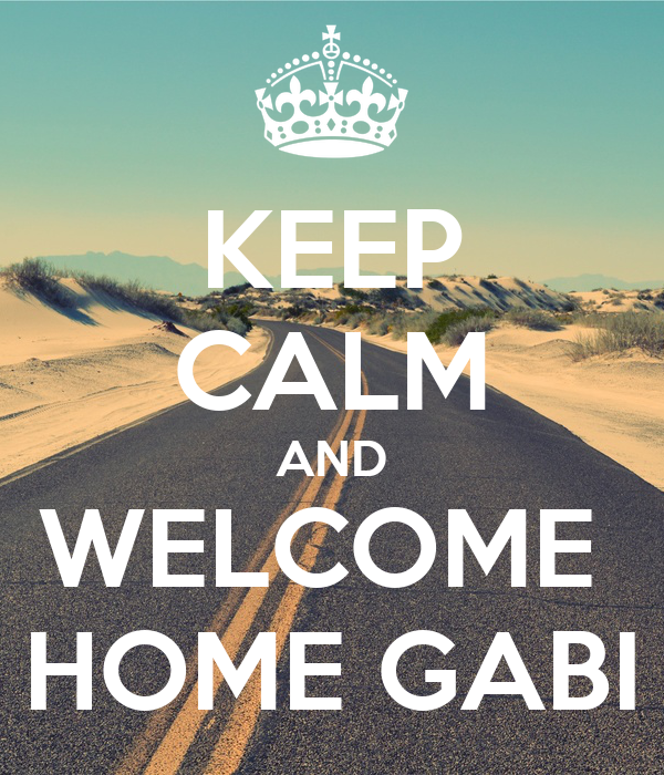 KEEP CALM AND WELCOME  HOME GABI
