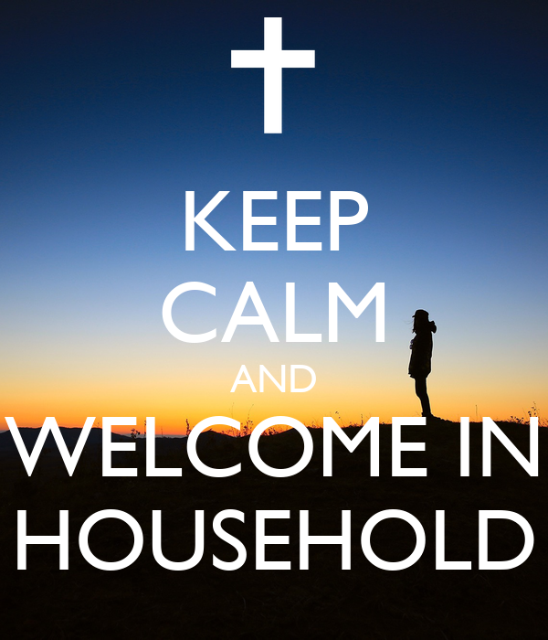 KEEP CALM AND WELCOME IN HOUSEHOLD