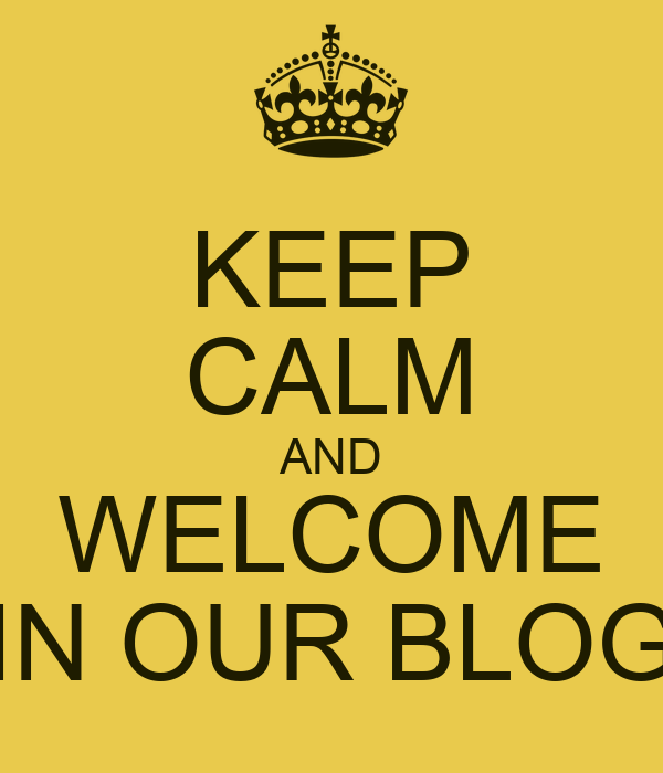 KEEP CALM AND WELCOME IN OUR BLOG