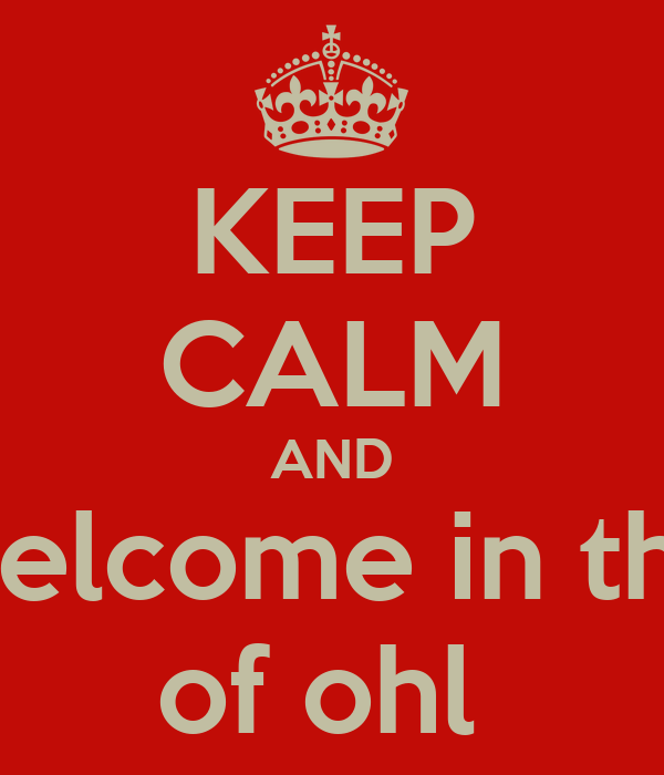 KEEP CALM AND welcome in the of ohl
