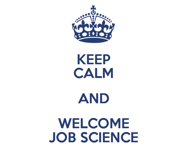 KEEP CALM AND WELCOME JOB SCIENCE