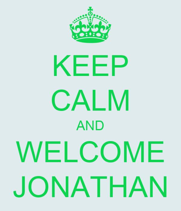 KEEP CALM AND WELCOME JONATHAN