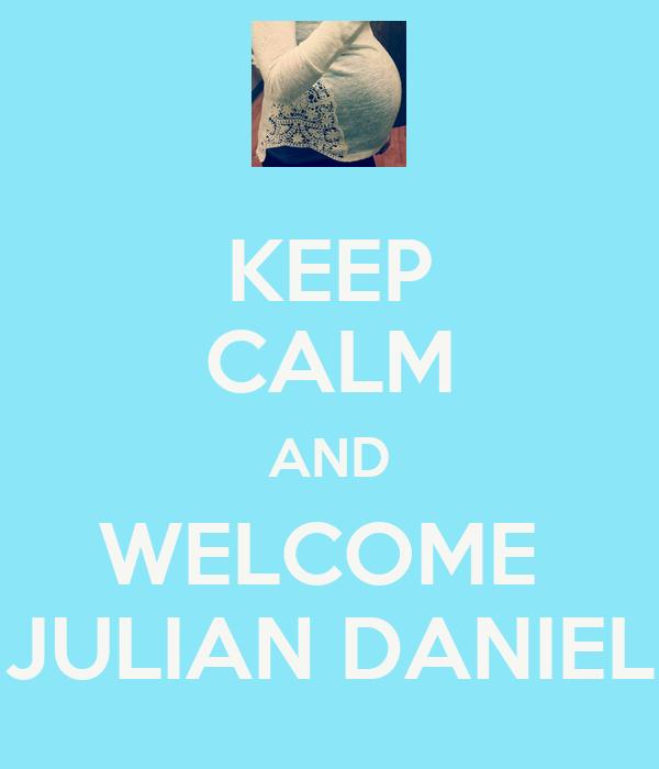 KEEP CALM AND WELCOME  JULIAN DANIEL