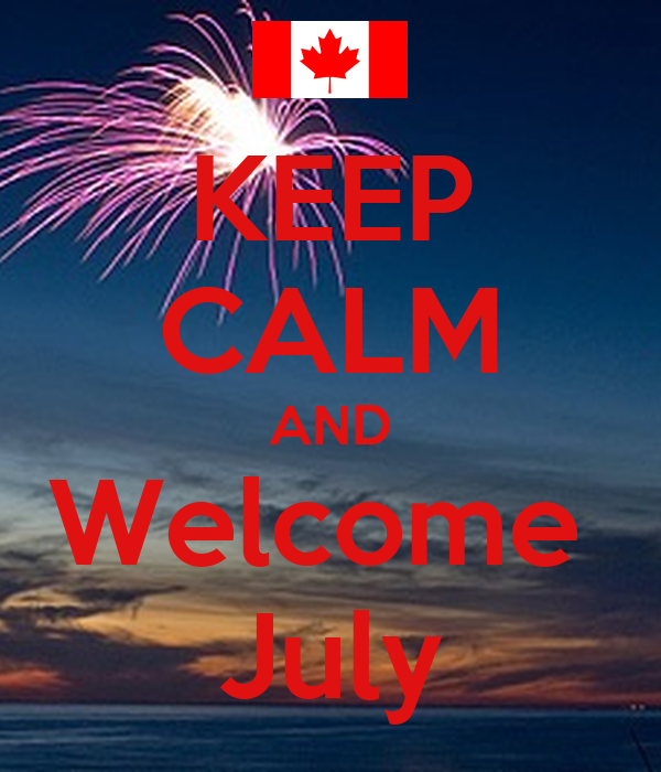 KEEP CALM AND Welcome  July