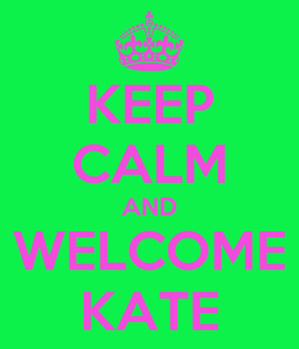 KEEP CALM AND WELCOME KATE