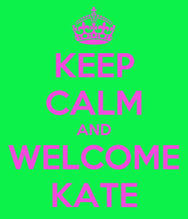 KEEP CALM AND WELCOME KATE