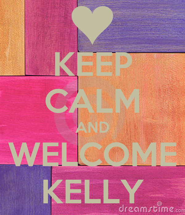 KEEP CALM AND WELCOME KELLY