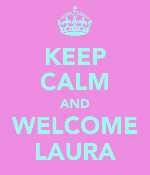 KEEP CALM AND WELCOME LAURA