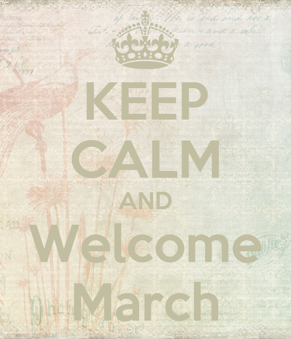 KEEP CALM AND Welcome March