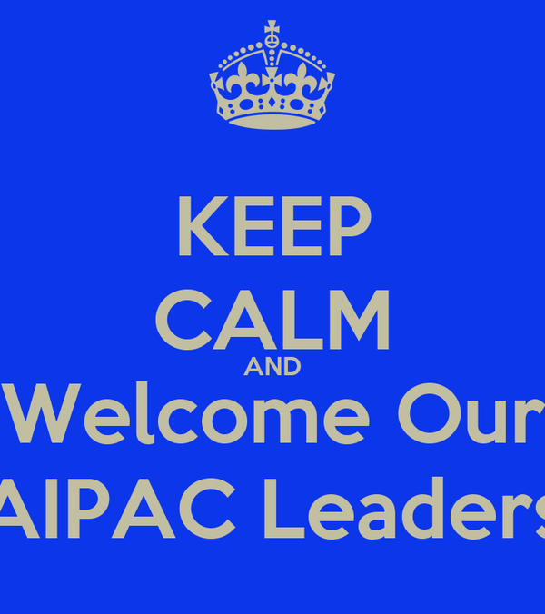 KEEP CALM AND Welcome Our AIPAC Leaders