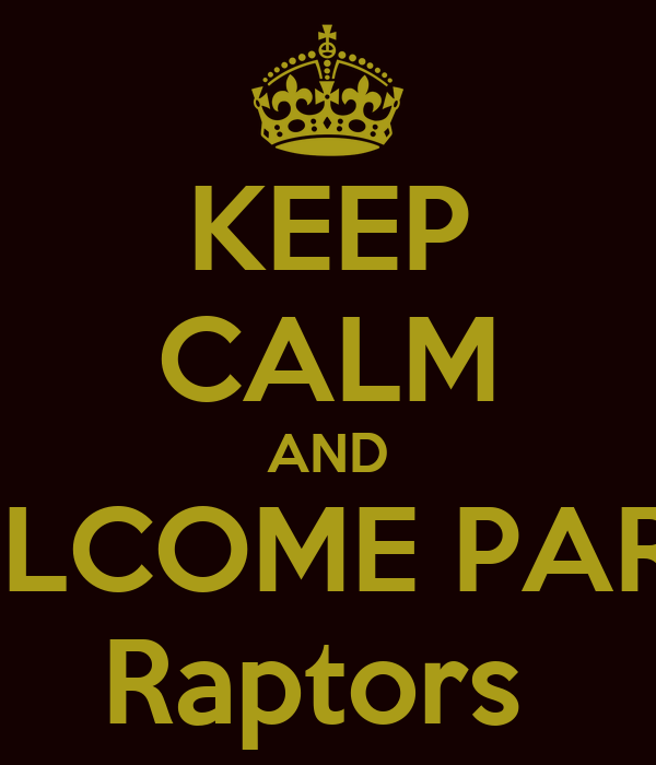 KEEP CALM AND WELCOME PARTY Raptors