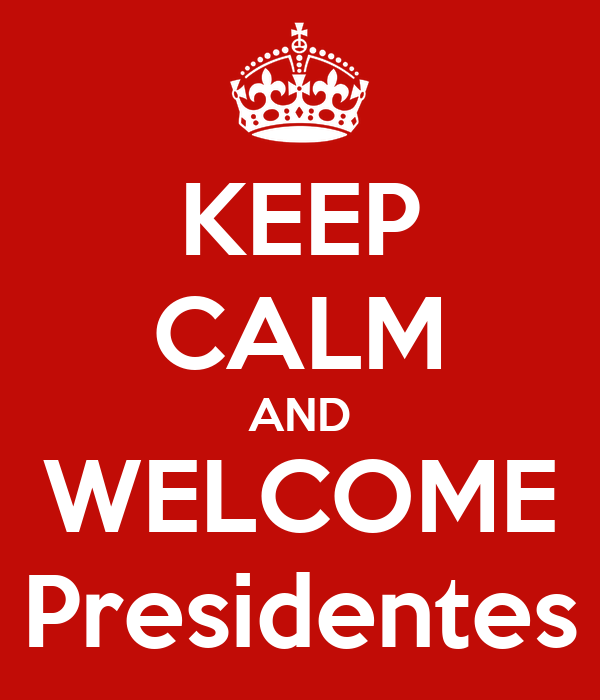 KEEP CALM AND WELCOME Presidentes