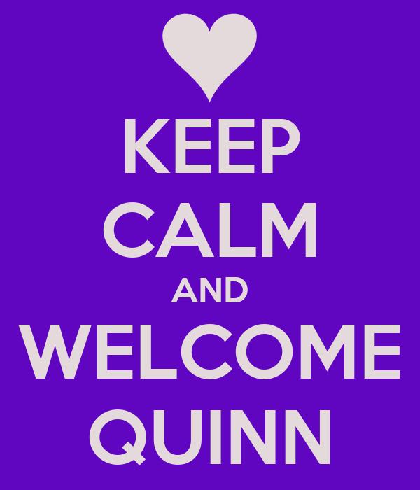 KEEP CALM AND WELCOME QUINN