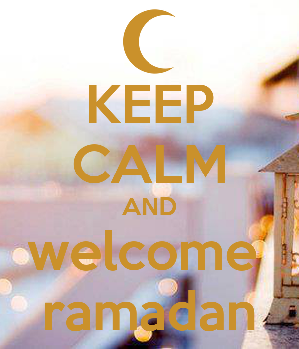 KEEP CALM AND welcome  ramadan