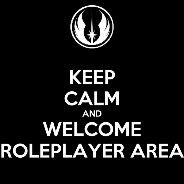 KEEP CALM AND WELCOME ROLEPLAYER AREA
