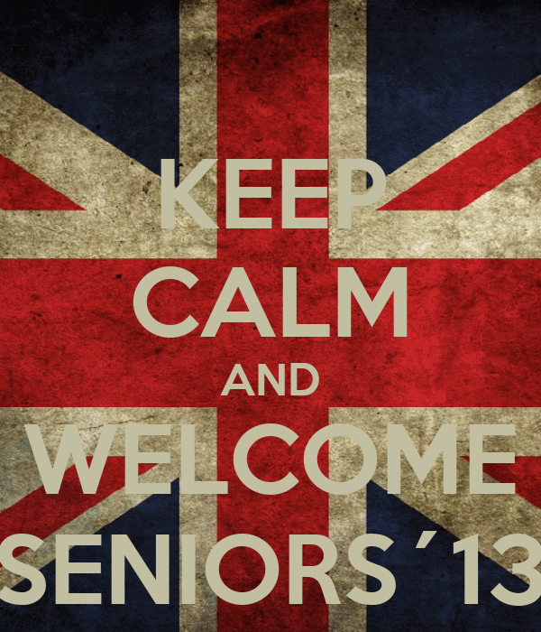 KEEP CALM AND WELCOME SENIORS´13