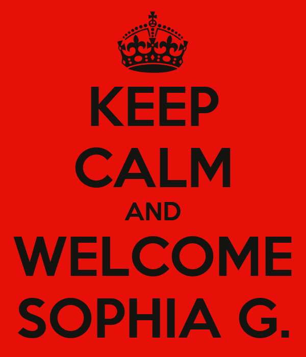 KEEP CALM AND WELCOME SOPHIA G.