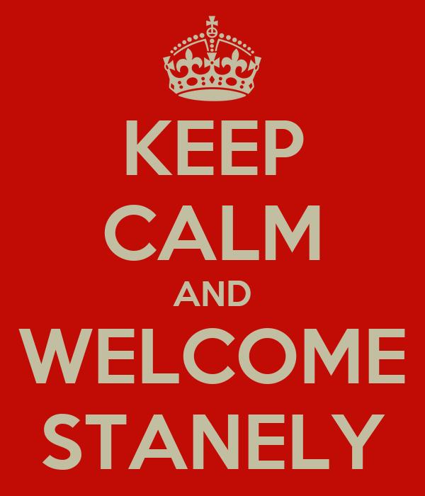 KEEP CALM AND WELCOME STANELY
