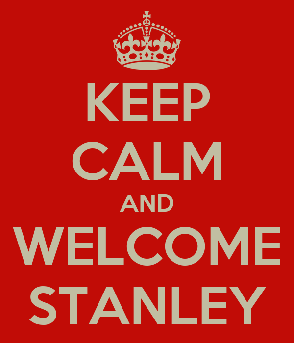 KEEP CALM AND WELCOME STANLEY