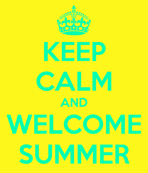 KEEP CALM AND WELCOME SUMMER
