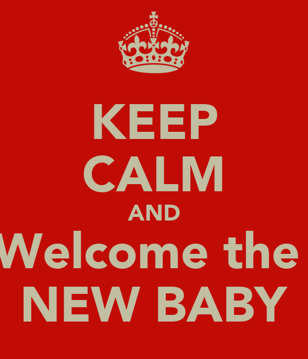 KEEP CALM AND Welcome the  NEW BABY