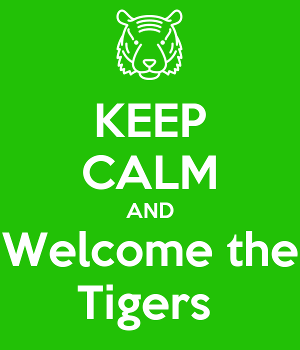 KEEP CALM AND Welcome the Tigers