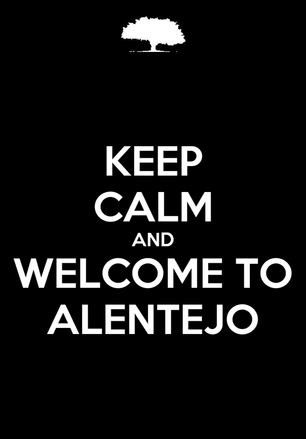 KEEP CALM AND WELCOME TO ALENTEJO