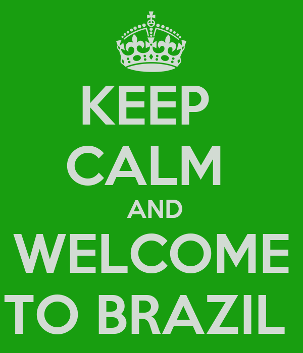 KEEP  CALM   AND WELCOME TO BRAZIL
