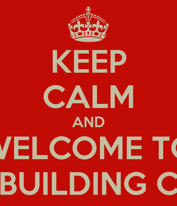 KEEP CALM AND WELCOME TO BUILDING C