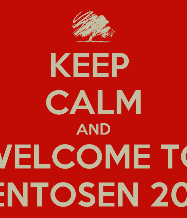 KEEP  CALM AND WELCOME TO DENTOSEN 2012
