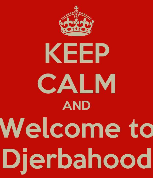 KEEP CALM AND Welcome to Djerbahood