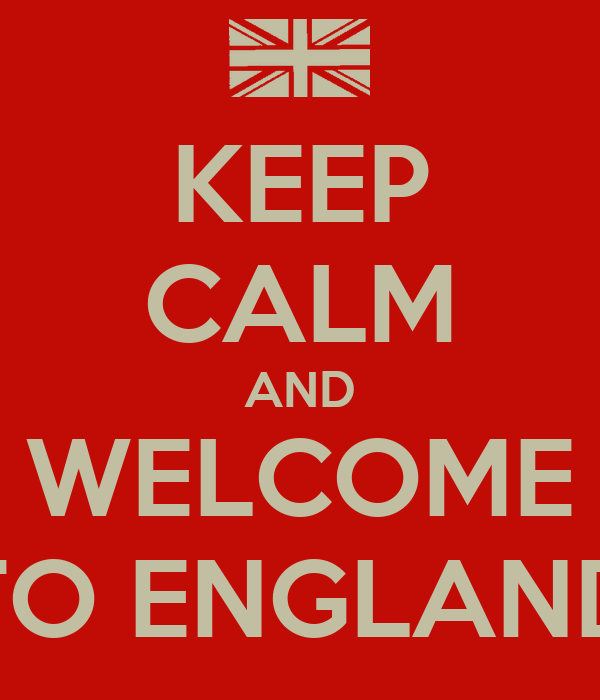 KEEP CALM AND WELCOME TO ENGLAND