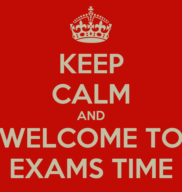KEEP CALM AND WELCOME TO EXAMS TIME