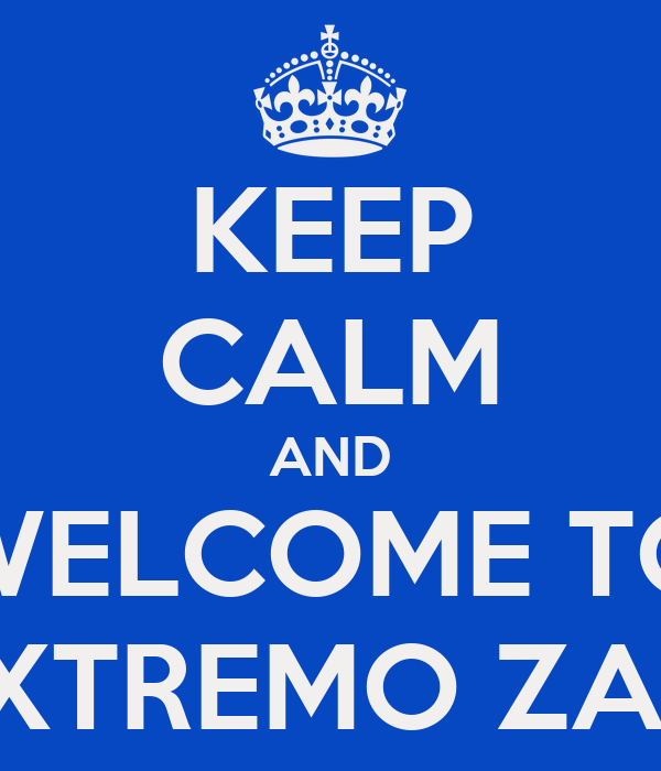 KEEP CALM AND WELCOME TO EXTREMO ZAO