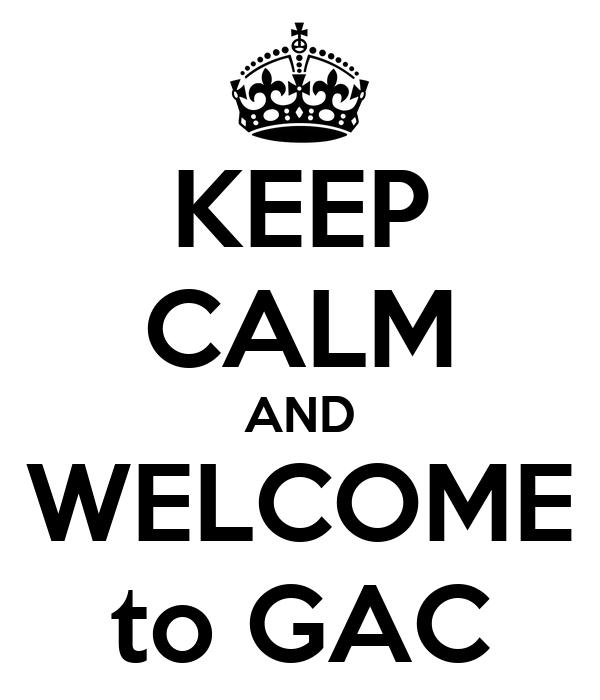 KEEP CALM AND WELCOME to GAC