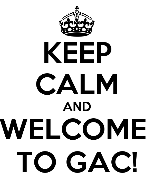 KEEP CALM AND WELCOME  TO GAC!