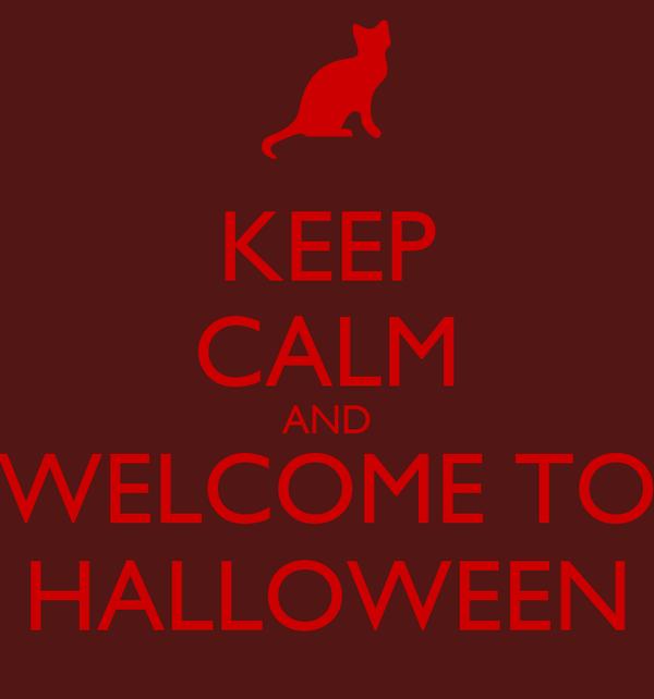 KEEP CALM AND WELCOME TO HALLOWEEN