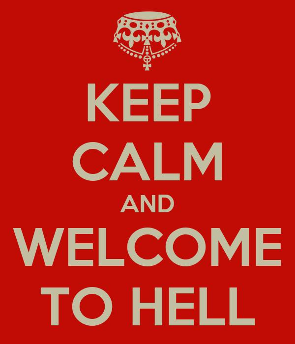 KEEP CALM AND WELCOME TO HELL