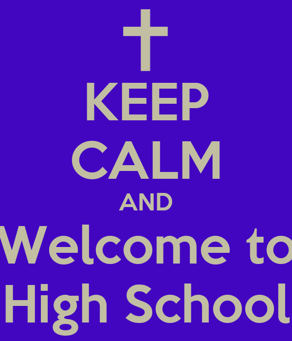 KEEP CALM AND Welcome to High School