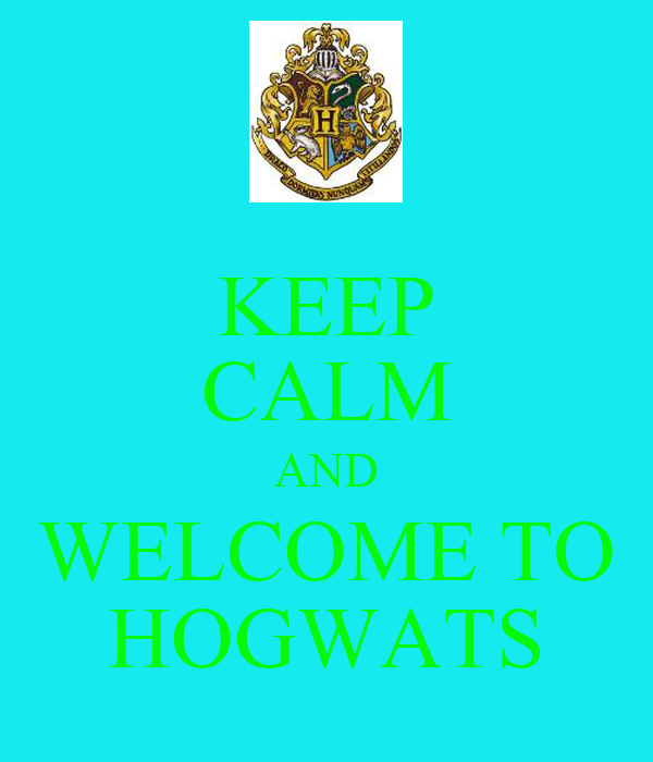 KEEP CALM AND WELCOME TO HOGWATS