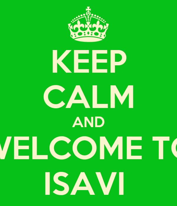 KEEP CALM AND WELCOME TO ISAVI